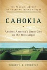 Cahokia: Ancient America's Great City on the Mississippi (Penguin's Library of American Indian History)