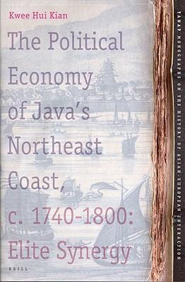 The Political Economy of Java's Northeast Coast, C. 1740-1800: Elite Synergy
