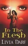 In the Flesh by Livia Dare