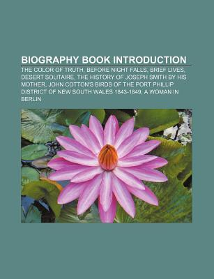 Biography Book Introduction: The Color of Truth, Before Night Falls, Brief Lives, Desert Solitaire, the History of Joseph Smith by His Mother