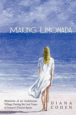 Making Limonada: Memories of an Andalucian Village During the Last Years of Franco's Fascist Spain