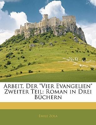 Arbeit Der Vier Evangelien Zweiter Teil: Roman in Drei Buchern (Les Quatre Évangiles, #2)