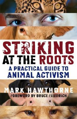 striking-at-the-roots-a-practical-guide-to-animal-activism