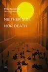 Neither Sun Nor D...