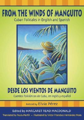 From the Winds of Manguito/Desde Los Vientos de Manguito: Cuban Folktales in English and Spanish/Cuentos Folkloricos de Cuba, En Ingles y Espanol