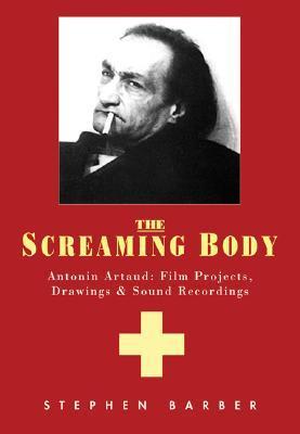 Artaud: The Screaming Body: Films, Drawings and Recordings