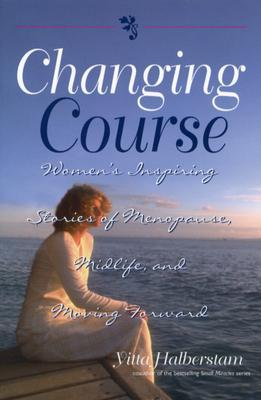 Changing Course: Women's Inspiring Stories of Menopause, Midlife, and Moving Forward
