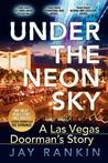 Under the Neon Sky...a Las Vegas Doorman's Story by Jay Rankin