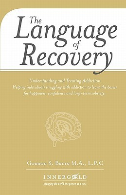 The Language of Recovery: Understanding and Treating Addiction