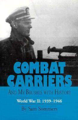 Combat Carriers, and My Brushes with History: World War II, 1939-1946