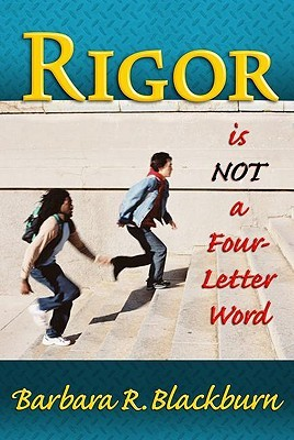 Rigor Is NOT A Four-Letter Word by Barbara R. Blackburn