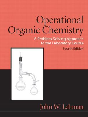 Operational Organic Chemistry: A Problem-Solving Approach to the Laboratory Course