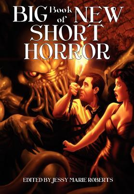 Big Book of New Short Horror by Jessy Marie Roberts