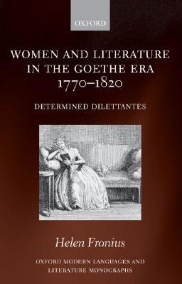 women-and-literature-in-the-goethe-era-1770-1820-determined-dilettantes