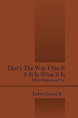 That's the Way I See It & It Is What It Is: What's Happening Now