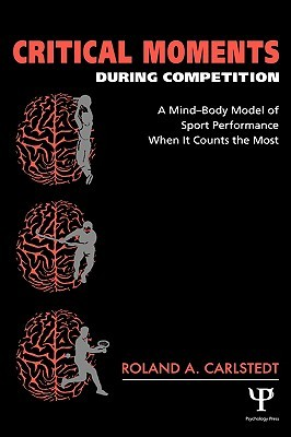 Critical Moments During Competition: A Mind-Body Model of Sport Performance When It Counts the Most