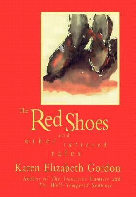 Red Shoes and Other Tattered Tales by Karen Elizabeth Gordon