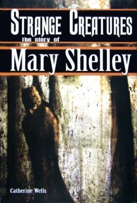 Strange Creatures: The Story of Mary Shelley