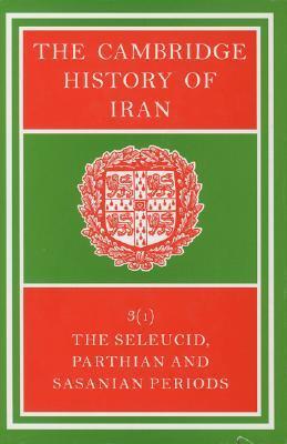 The Cambridge History of Iran, Volume 3, Part 1: The Seleucid, Parthian and Sasanid Periods