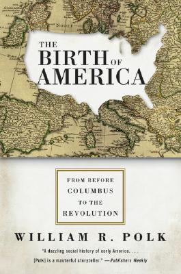 The Birth of America by William R. Polk