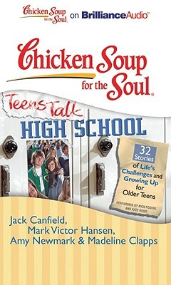 Chicken Soup for the Soul: Teens Talk High School - 32 Stories of Life's Challenges and Growing Up for Older Teens