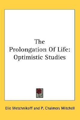 The Prolongation of Life: Optimistic Studies