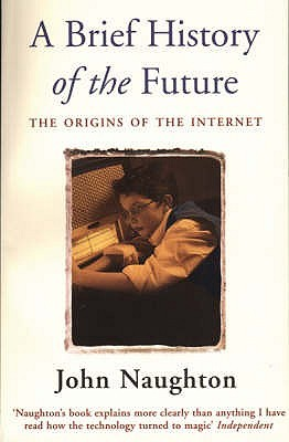 A Brief History of the Future: The Origins of the Internet
