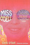 Miss O'Dell: My Hard Days and Long Nights with the Beatles, the Stones, Bob Dylan, Eric Clapton and the Women They Loved