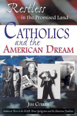 Restless in the Promised Land: Catholics and the American Dream