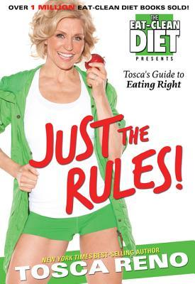 Just the Rules!: The Eat-Clean Diet Presents Toscas Guide to Eating Right