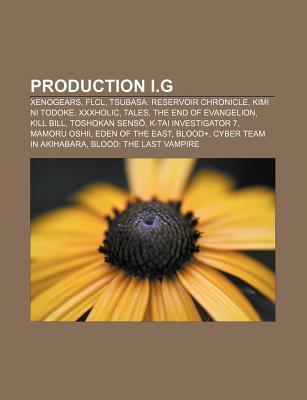 Production I.G: Xenogears, Flcl, Tsubasa: Reservoir Chronicle, Kimi Ni Todoke, Xxxholic, Tales, the End of Evangelion, Kill Bill