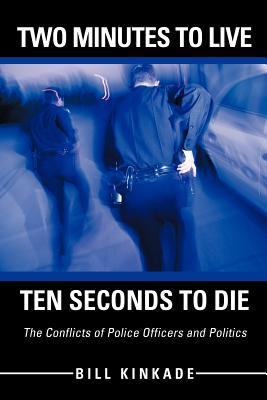 Two Minutes to Live-Ten Seconds to Die: The Conflicts of Police Officers and Politics