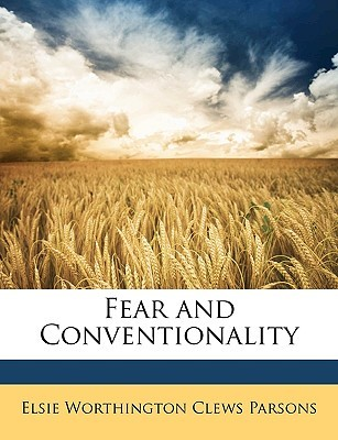 Fear and Conventionality by Elsie Worthington Clews Par...