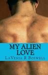 My Alien Love by Lavenia R. Boswell