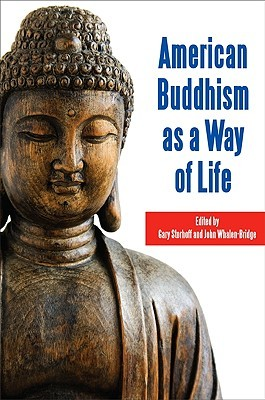 American Buddhism as a Way of Life by Gary Storhoff