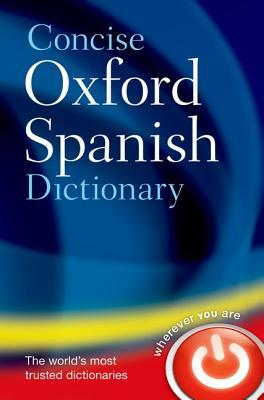 The Concise Oxford Spanish Dictionary by Carol Styles Carvajal