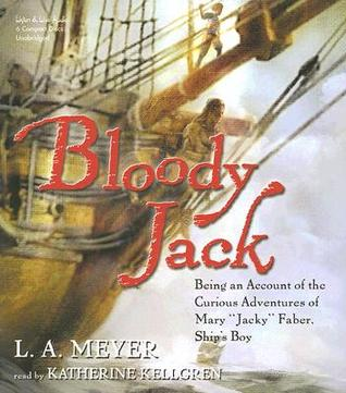 """Bloody Jack: Being an Account of the Curious Adventures of Mary """"Jacky"""" Faber, Ship's Boy"""