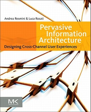 Pervasive Information Architecture: Designing Cross-Channel User Experiences