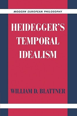 Heidegger's Temporal Idealism by William D. Blattner