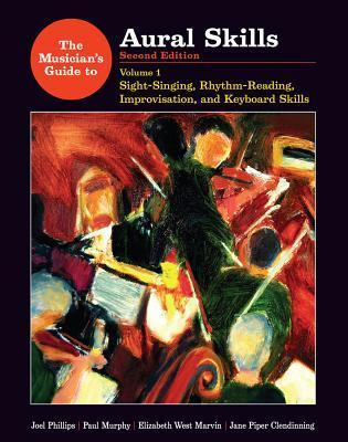 The Musician's Guide to Aural Skills: Sight-Singing, Rhythm-Reading, Improvisation, and Keyboard Skills (Second Edition) (Vol. 1) (The Musician's Guide Series)