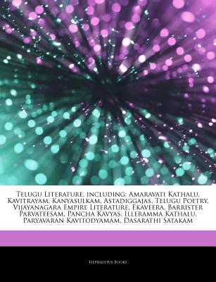 Articles on Telugu Literature, Including: Amaravati Kathalu, Kavitrayam, Kanyasulkam, Astadiggajas, Telugu Poetry, Vijayanagara Empire Literature, Ekaveera, Barrister Parvateesam, Pancha Kavyas, Illeramma Kathalu, Paryavaran Kavitodyamam