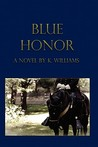 Blue Honor by K.   Williams