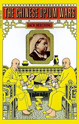 The Chinese Opium Wars by Jack Beeching