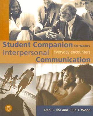 Student Companion for Wood's Interpersonal Communication: Everyday Encounters, 5th