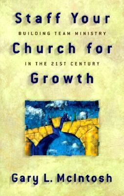 Staff Your Church for Growth: Building Team Ministry in the 21st Century