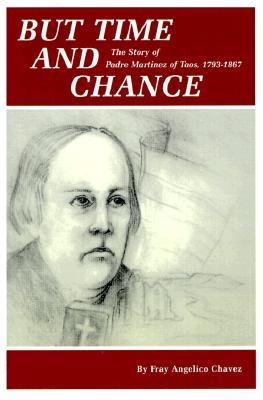 But Time and Change: The Story of Padre Martinez of Taos, 1793-1867
