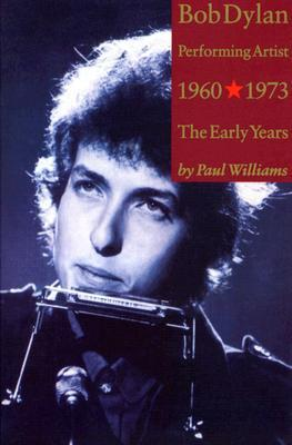 Bob Dylan: Performing Artist: The Early Years 1960-1973
