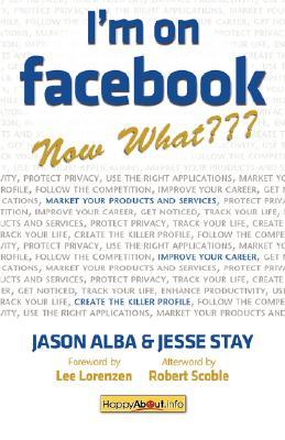 I'm on Facebook--Now What by Jason Alba