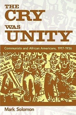 The Cry Was Unity: Communists and African Americans, 1917-36