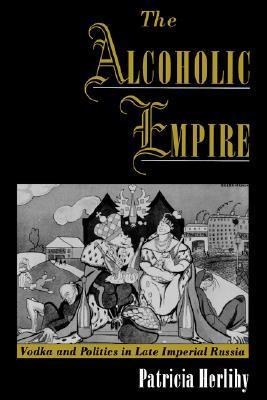 the-alcoholic-empire-vodka-politics-in-late-imperial-russia